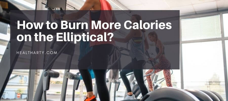 How to Burn More Calories on the Elliptical
