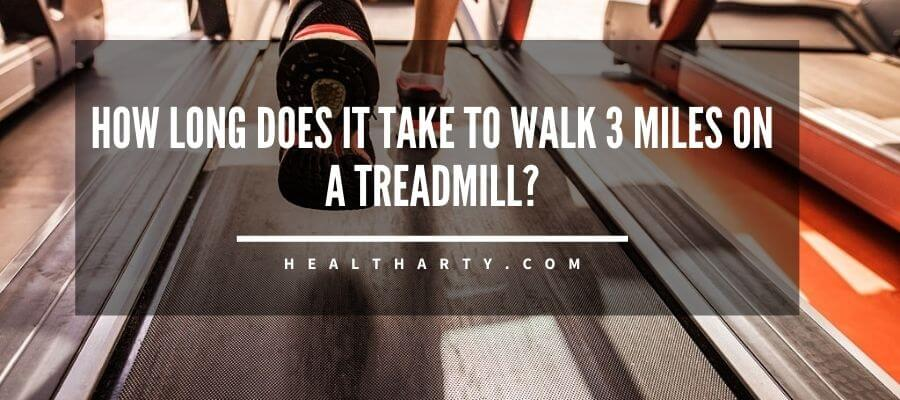 How Long Does it Take to Walk 3 Miles on a Treadmill