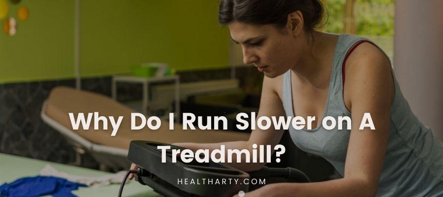 Why Do I Run Slower on A Treadmill?