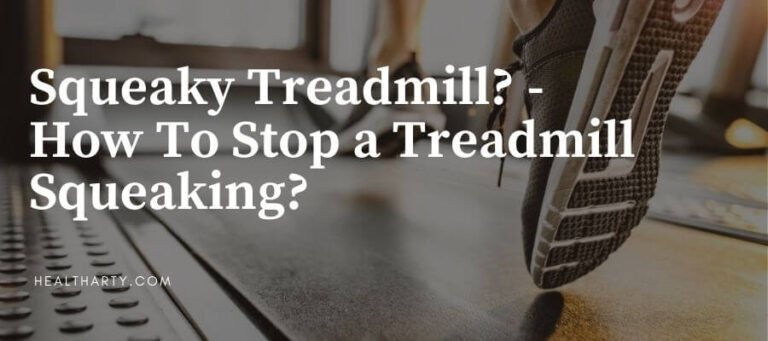 Squeaky Treadmill? -How To Stop a Treadmill Squeaking?