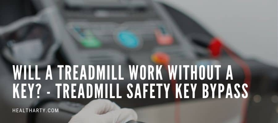 Will a Treadmill Work without A Key - Treadmill Safety Key Bypass