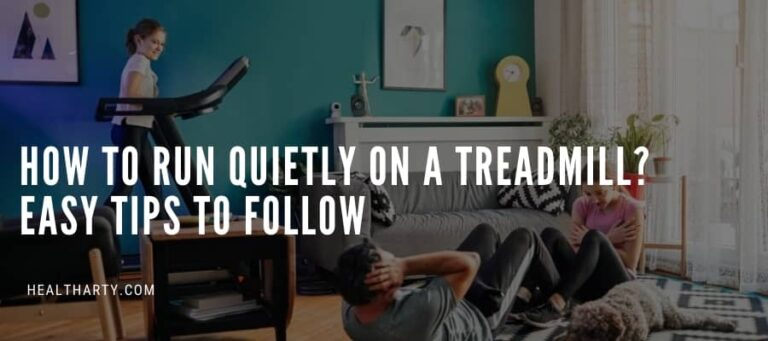 How to Run Quietly on A Treadmill? – Easy Tips to Follow